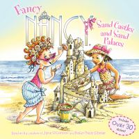 Cover image for Fancy Nancy. Sand castles and sand palaces / based on Fancy Nancy written by Jane O'Connor ; cover illustration by Robin Preiss Glasser ; interior illustrations by Carolyn Bracken.