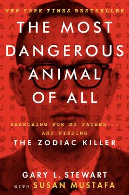 Cover image for The most dangerous animal of all : searching for my father ... and finding the Zodiac Killer / Gary L. Stewart with Susan Mustafa.