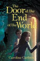 Cover image for The door at the end of the world / Caroline Carlson.