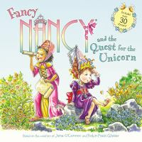 Cover image for Fancy Nancy and the quest for the unicorn / based on Fancy Nancy written by Jane O'Connor ; cover illustration by Robin Preiss Glasser ; interior illustrations by Carolyn Bracken.