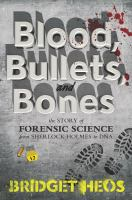 Cover image for Blood, bullets, and bones : the story of forensic science from Sherlock Holmes to DNA / Bridget Heos.
