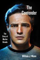 Cover image for The contender : the story of Marlon Brando / William J. Mann.