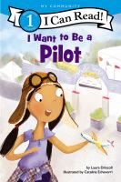 Cover image for I want to be a pilot / by Laura Driscoll ; pictures by Catalina Echeverri.