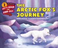 Cover image for The arctic fox's journey / by Wendy Pfeffer ; illustrated by Morgan Huff.
