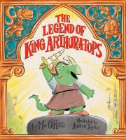 Cover image for The legend of King Arthur-A-Tops / by Mo O'Hara ; illustrated by Andrew Joyner.