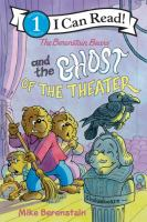 Imagen de portada para The Berenstain Bears and the ghost of the theater / Mike Berenstain.