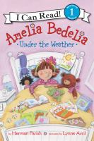 Cover image for Amelia Bedelia : under the weather / by Herman Parish ; pictures by Lynne Avril.