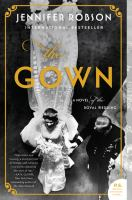 Cover image for The gown : a novel of the royal wedding / Jennifer Robson.
