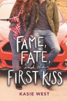 Cover image for Fame, fate, and the first kiss / Kasie West.