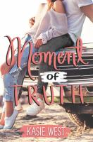 Cover image for Moment of truth / Kasie West.
