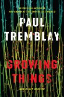 Cover image for Growing things : and other stories / Paul Tremblay.
