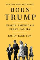 Cover image for Born Trump : inside America's first family / Emily Jane Fox.
