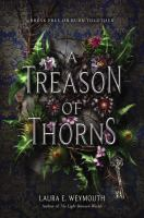 Cover image for A treason of thorns / Laura E. Weymouth.