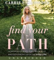 Cover image for Find your path [sound recording] : honor your body, fuel your soul, and get strong with the Fit52 life / Carrie Underwood.