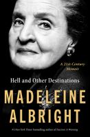 Cover image for Hell and other destinations : a 21st-century memoir / Madeleine Albright with Bill Woodward.