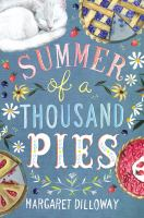 Cover image for Summer of a thousand pies / Margaret Dilloway.