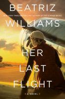 Cover image for Her last flight / Beatriz Williams.