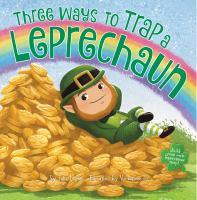 Imagen de portada para Three ways to trap a leprechaun / by Tara Lazar ; pictures by Vivienne To.