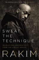 Imagen de portada para Sweat the technique : revelations on creativity from the lyrical genius / Rakim ; with Bakari Kitwana.
