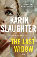 Cover image for The last widow / Karin Slaughter.