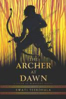 Cover image for The archer at dawn / Swati Teerdhala.