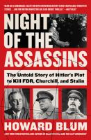 Cover image for Night of the assassins : the untold story of Hitler's plot to kill FDR, Churchill, and Stalin / Howard Blum.