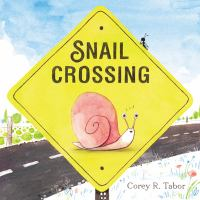 Imagen de portada para Snail crossing / Corey R. Tabor.