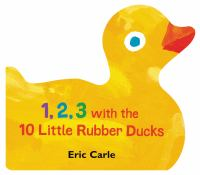 Cover image for 1, 2, 3 with the 10 little rubber ducks [board book] / Eric Carle.
