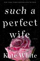Cover image for Such a perfect wife / Kate White.