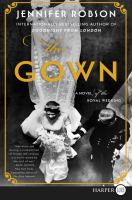 Cover image for The gown [text (large print)] : a novel of the royal wedding / Jennifer Robson.
