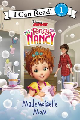 Cover image for Fancy Nancy. Mademoiselle Mom / adapted by Nancy Parent ; illustrated by Disney Storybook Art Team.