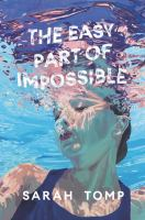 Cover image for The easy part of impossible / Sarah Tomp.