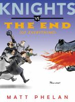 Cover image for Knights vs. the end (of everything) / written and illustrated by Matt Phelan.