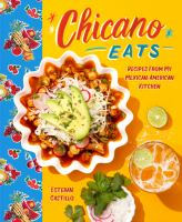 Cover image for Chicano eats : recipes from my Mexican-American kitchen / Esteban Castillo.