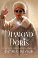 Cover image for Diamond Doris : the true story of the world's most notorious jewel thief / Doris Payne with Zelda Lockhart.