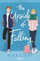 Cover image for The upside of falling / Alex Light.