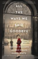 Cover image for All the ways we said goodbye : a novel of the Ritz Paris / Beatriz Williams, Lauren Willig, and Karen White.