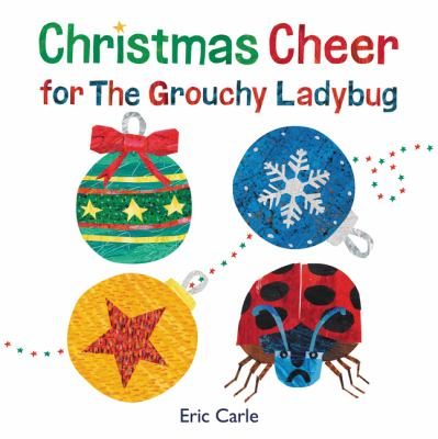 Cover image for Christmas cheer for the Grouchy Ladybug / by Eric Carle.