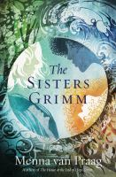 Cover image for The sisters Grimm / Menna van Praag : Title page and chapter opener illustrations by Galen Dara : Illustrations in Lagacy section by Abigail Larson.