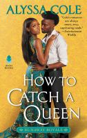 Cover image for How to catch a queen / Alyssa Cole.