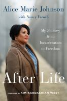 Imagen de portada para After life : my journey from incarceration to freedom / Alice Marie Johnson ; foreword by Kim Kardashian West.