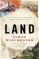 Cover image for Land : how the hunger for ownership shaped the modern world / Simon Winchester.