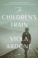 Cover image for The children's train / Viola Ardone ; translated from the Italian by Clarissa Botsford.