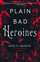 Cover image for Plain bad heroines / Emily M. Danforth ; with illustrations by Sara Lautman.