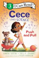 Cover image for Cece loves science : push and pull / by Kimberly Derting and Shelli R. Johannes ; pictures based on the art of Vashti Harrison.