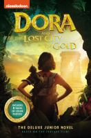 Cover image for Dora and the lost city of gold : the deluxe junior novel / adapted by Steve Behling ; based on the series by Chris Gifford, Valerie Walsh & Eric Weiner ; screenplay by Nicholas Stoller.
