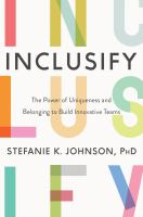 Cover image for Inclusify : the power of uniqueness and belonging to build innovative teams / Stefanie K. Johnson.