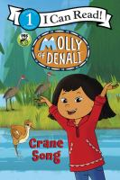 Cover image for Molly of Denali. Crane song / based on a television episode written by Princess Daazhraii Johnson.