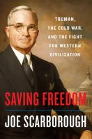 Cover image for Saving freedom : Truman, the Cold War, and the fight for western civilization / Joe Scarborough.