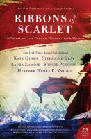 Cover image for Ribbons of scarlet : a novel of the French Revolution's women / Kate Quinn, Stephanie Dray, Laura Kamoie, Sophie Perinot, Heather Webb, E. Knight ; with a foreword by Allison Pataki.